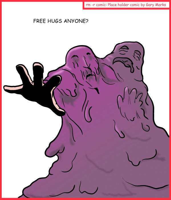 Remove R Comic (aka rm -r comic), by Gary Marks: Just a Blob, of pixels  Dialog:  You can hug your friends, you can foes, but you can't hug your friends' foes. 